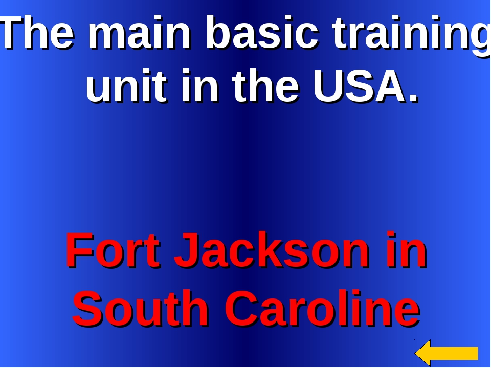 The main basic training unit in the USA. Fort Jackson in South Caroline