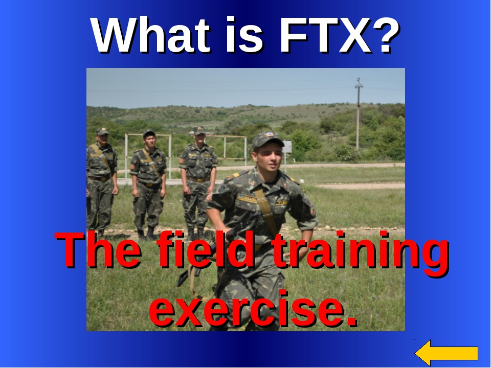 What is FTX? The field training exercise.