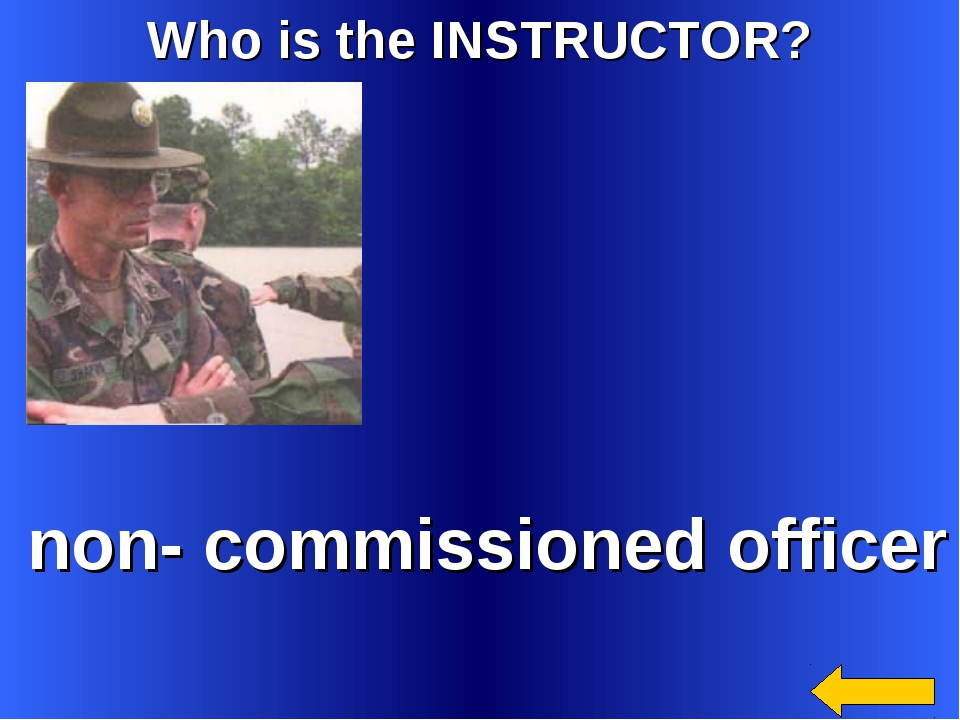 Who is the INSTRUCTOR? non- commissioned officer