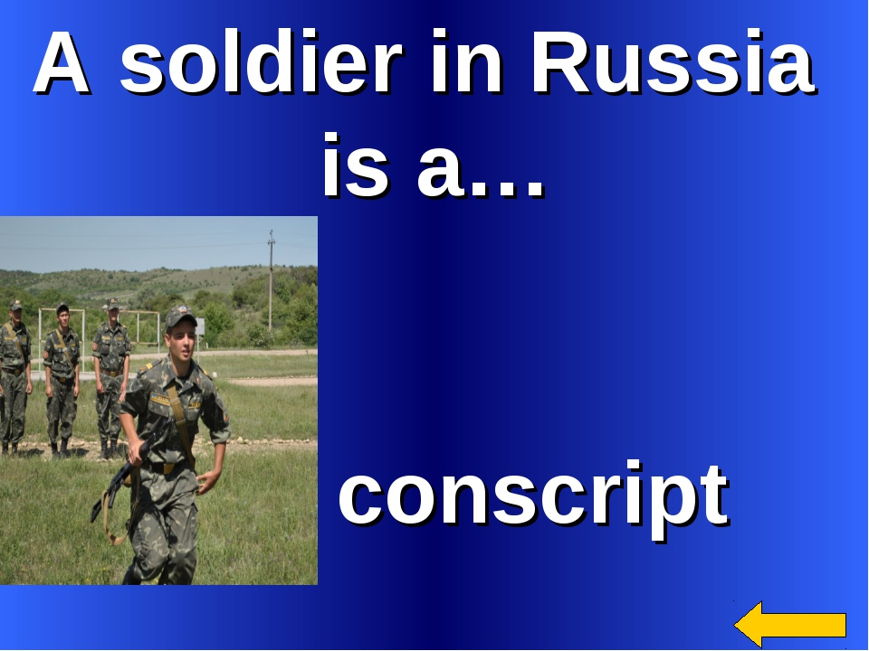 A soldier in Russia is a… conscript