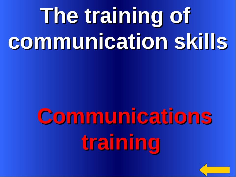 The training of communication skills Communications training