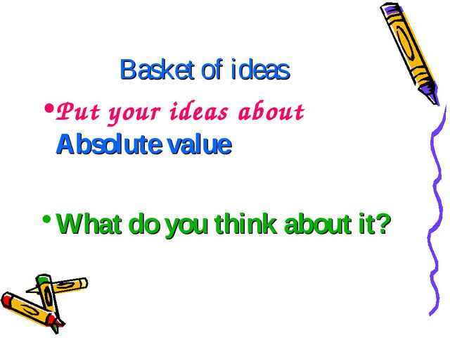 Basket of ideas Put your ideas about Absolute value What do you think about it?