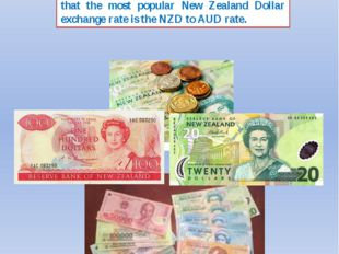 9. What currency is used in New Zealand? 	The New Zealand Dollar is the curre