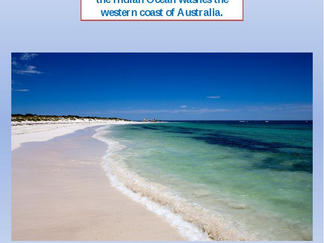 the Indian Ocean washes the western coast of Australia. https://en.wikipedia....