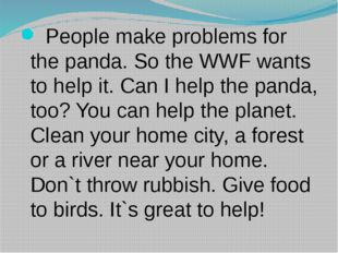 People make problems for the panda. So the WWF wants to help it. Can I help