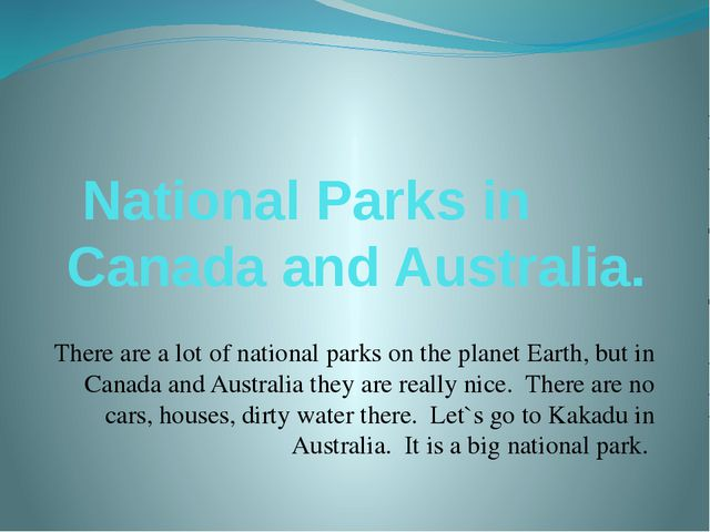 National Parks in Canada and Australia. There are a lot of national parks on...