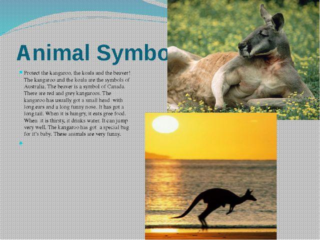 Animal Symbols Protect the kangaroo, the koala and the beaver! The kangaroo a...