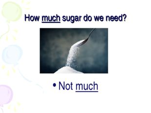How much sugar do we need? Not much