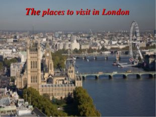 The places to visit in London