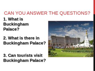 CAN YOU ANSWER THE QUESTIONS? 1. What is Buckingham Palace?  2. What is the