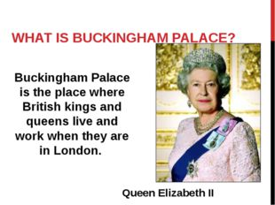 WHAT IS BUCKINGHAM PALACE? Buckingham Palace is the place where British kings