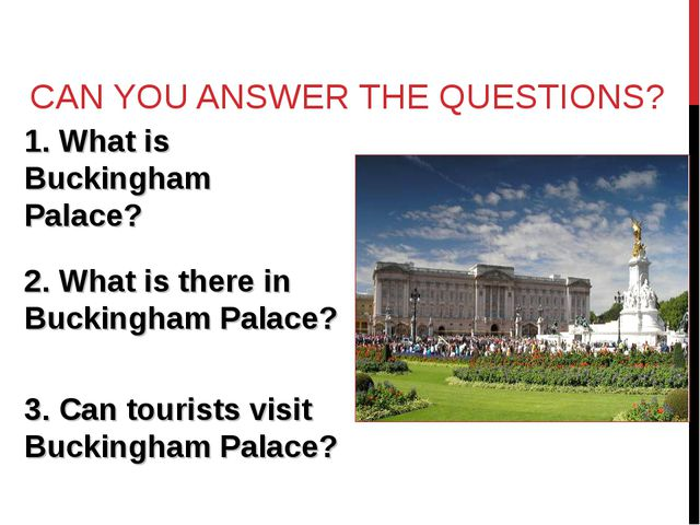 CAN YOU ANSWER THE QUESTIONS? 1. What is Buckingham Palace?  2. What is the...
