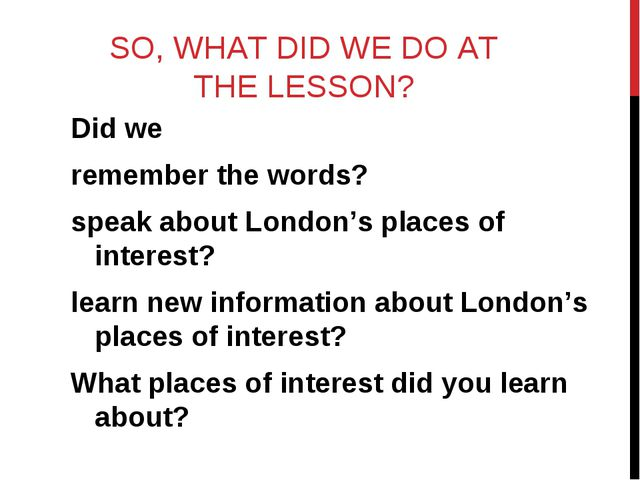 SO, WHAT DID WE DO AT THE LESSON? Did we remember the words? speak about Lond...