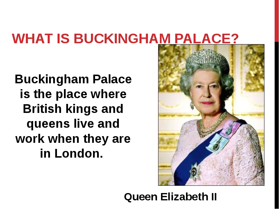 WHAT IS BUCKINGHAM PALACE? Buckingham Palace is the place where British kings...