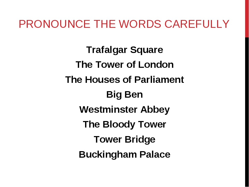 PRONOUNCE THE WORDS CAREFULLY Trafalgar Square The Tower of London The Houses...