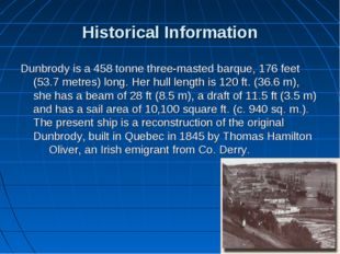 Historical Information Dunbrody is a 458 tonne three-masted barque, 176 feet