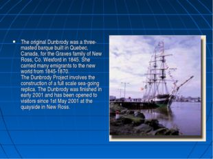 The original Dunbrody was a three-masted barque built in Quebec, Canada, for