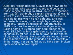 Dunbrody remained in the Graves family ownership for 24 years. She was sold