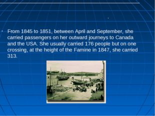 From 1845 to 1851, between April and September, she carried passengers on her