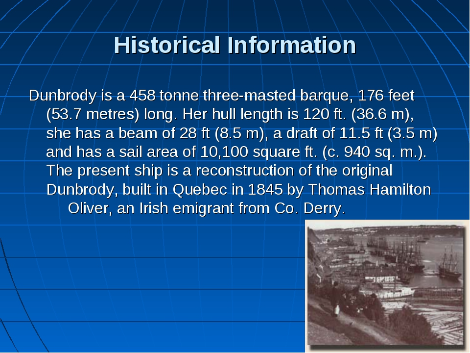 Historical Information Dunbrody is a 458 tonne three-masted barque, 176 feet...