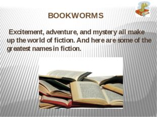 BOOKWORMS Excitement, adventure, and mystery all make up the world of fiction