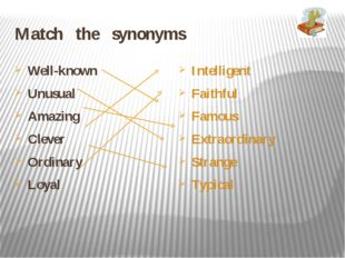 Match the synonyms Well-known Unusual Amazing Clever Ordinary Loyal Intellige