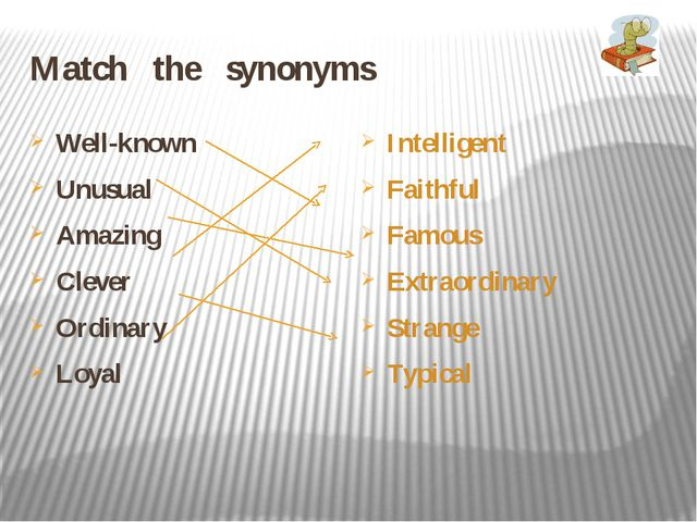 Match the synonyms Well-known Unusual Amazing Clever Ordinary Loyal Intellige...