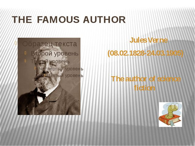 THE FAMOUS AUTHOR Jules Verne (08.02.1828-24.03.1905) The author of science f...