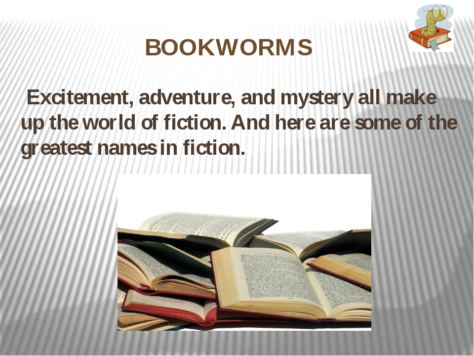 BOOKWORMS Excitement, adventure, and mystery all make up the world of fiction...