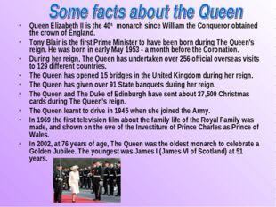 Queen Elizabeth II is the 40th monarch since William the Conqueror obtained t