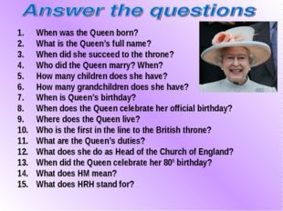 When was the Queen born? What is the Queen's full name? When did she succeed
