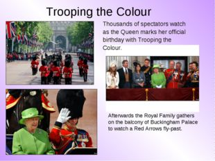 Trooping the Colour Afterwards the Royal Family gathers on the balcony of Buc