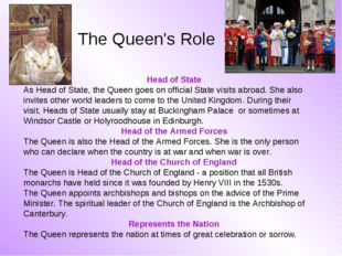 The Queen's Role Head of State As Head of State, the Queen goes on official S