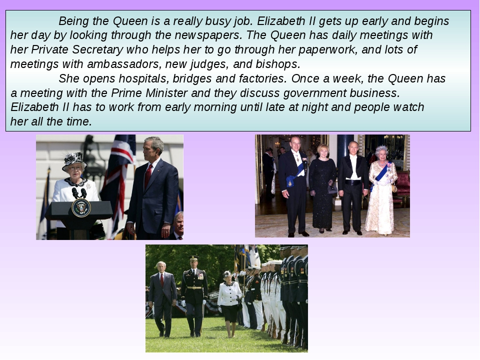 Being the Queen is a really busy job. Elizabeth II gets up early and begins...