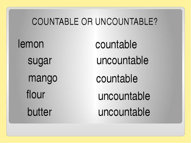 lemon countable sugar mango uncountable countable flour butter uncountable C...