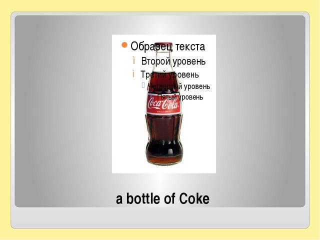 a bottle of Coke