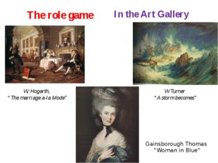 "The role game In the Art Gallery W. Hogarth, ""The marriage a-la Mode"" W Turne"