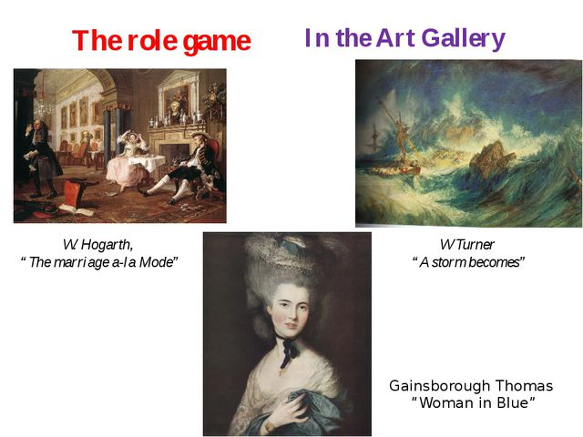 "The role game In the Art Gallery W. Hogarth, ""The marriage a-la Mode"" W Turne..."