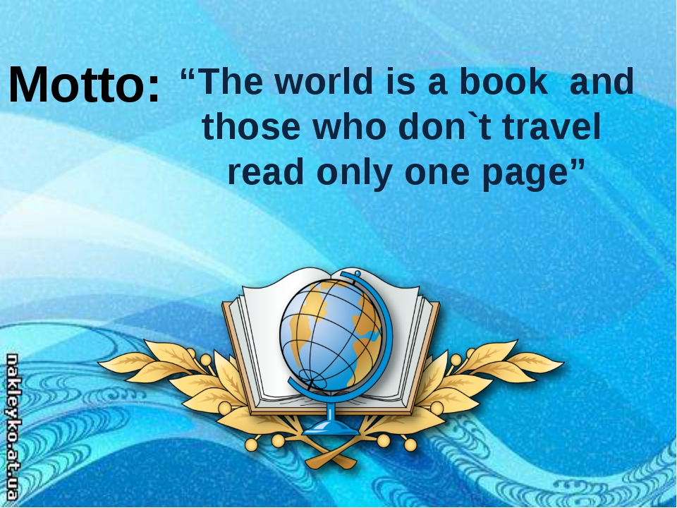 "Motto: ""The world is a book and those who don`t travel read only one page"""