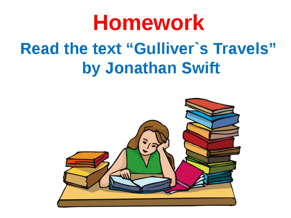 "Homework Read the text ""Gulliver`s Travels"" by Jonathan Swift"