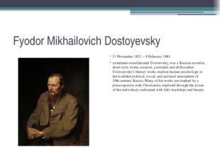 Fyodor Mikhailovich Dostoyevsky 11 November 1821 – 9 February 1881 sometimes