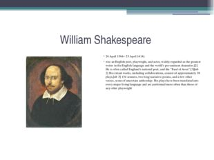 William Shakespeare 26 April 1564– 23 April 1616) was an English poet, playwr