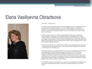 Elena Vasiliyevna Obraztsova 7 July 1939 – 12 January 2015 was a Russian mezz