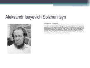 Aleksandr Isayevich Solzhenitsyn 11 December 1918 – 3 August 2008 was a Russi