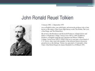 John Ronald Reuel Tolkien 3 January 1892 – 2 September 1973 was an English wr