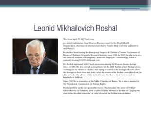 Leonid Mikhailovich Roshal Was born April 27, 1933 in Livny is a noted pediat