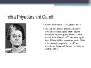 Indira Priyadarshini Gandhi 9 November 1917 – 31 October 1984 was the first f