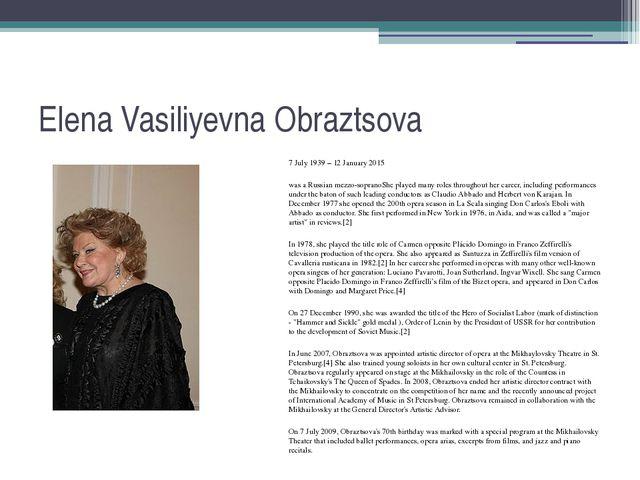 Elena Vasiliyevna Obraztsova 7 July 1939 – 12 January 2015 was a Russian mezz...