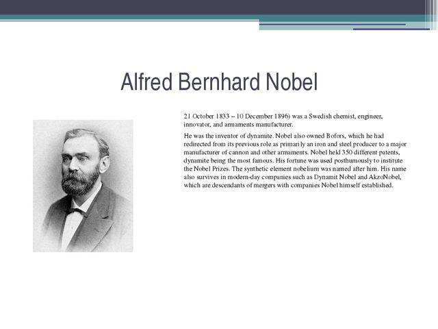 Alfred Bernhard Nobel 21 October 1833 – 10 December 1896) was a Swedish chemi...