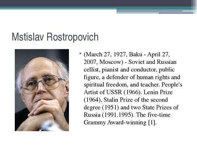 Mstislav Rostropovich (March 27, 1927, Baku - April 27, 2007, Moscow) - Sovie...